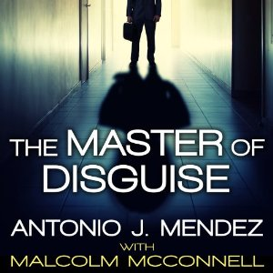 The Master of Disguise by Antonio J Mendez.
