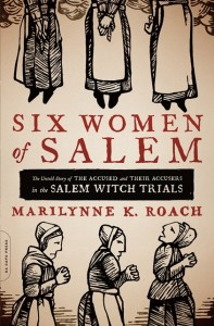 Six Women Of Salem by Marilynne K Roach