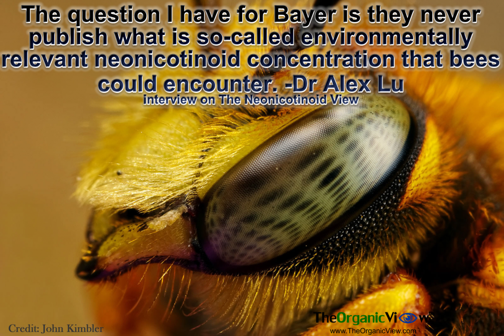 The question I have for Bayer is they never publish what is so-called environmentally relevant neonicotinoid concentration that bees could encounter Dr Alex Lu