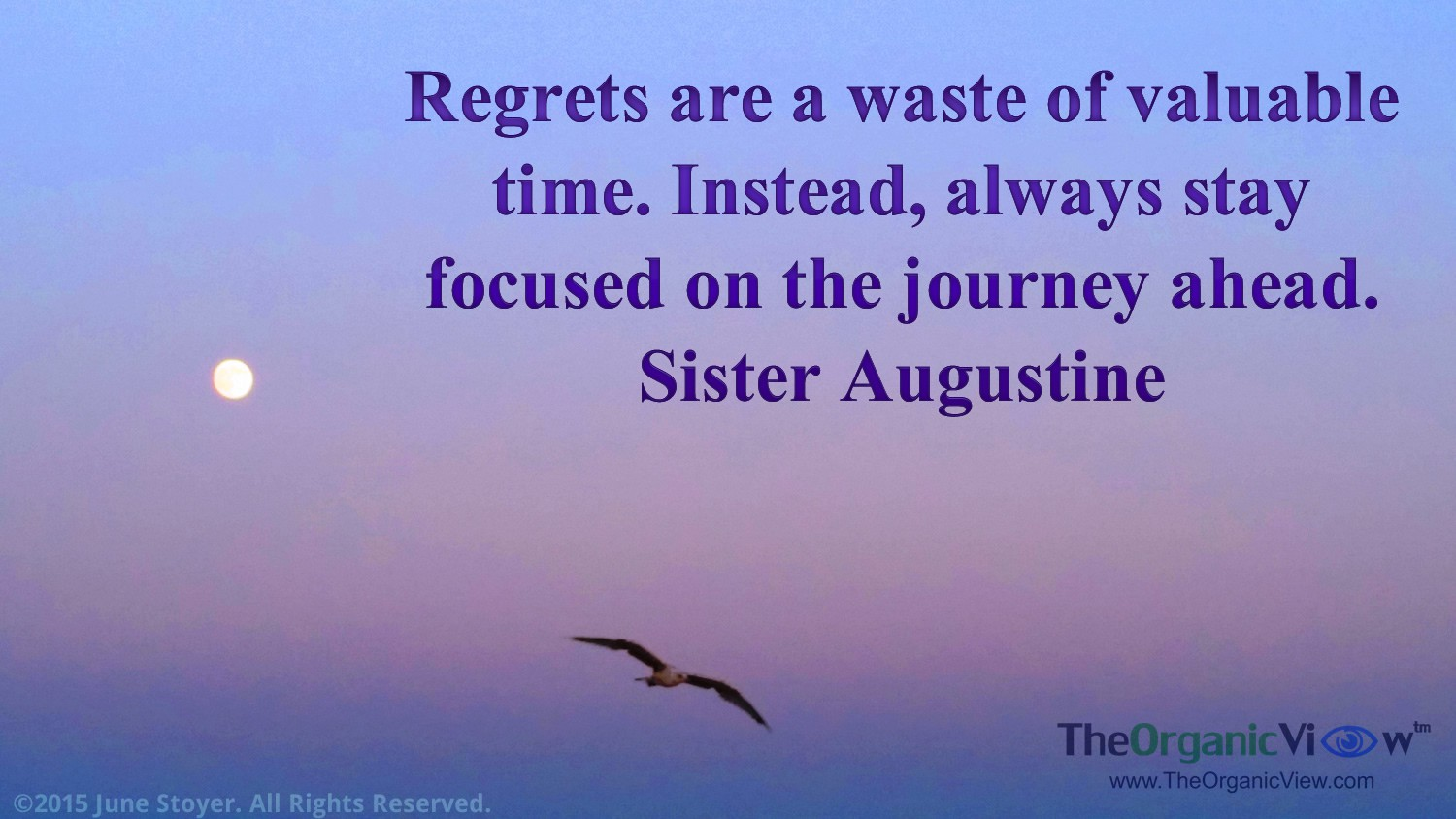 Regrets are a waste of valuable time. Instead, always stay focused on the journey ahead. Sister Augustine