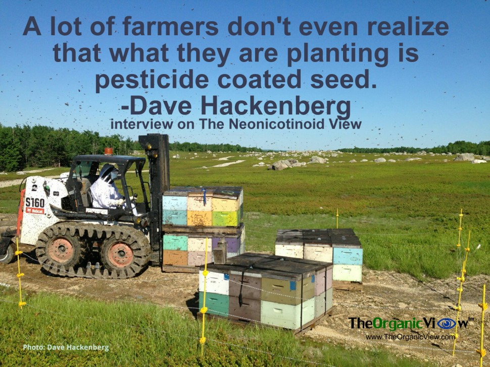 A lot of farmers don't even realize that what they are planting is pesticide coated seed. -Dave Hackenberg interview on The Neonicotinoid View