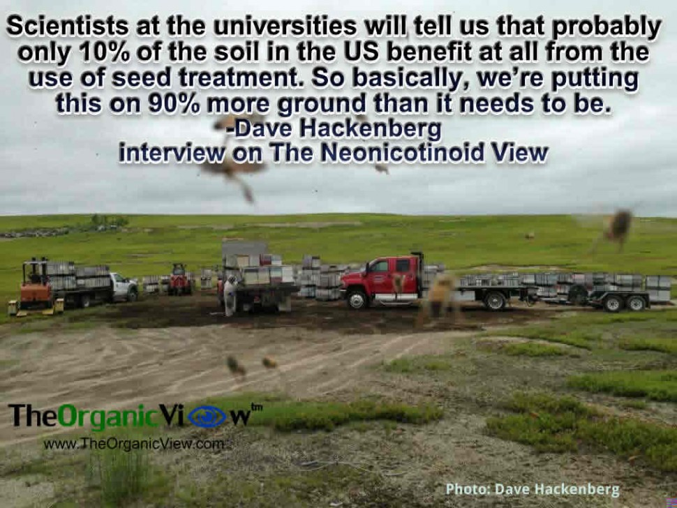 Scientists at the universities will tell us that probably only 10% of the soil in the US benefit at all from the use of seed treatment.